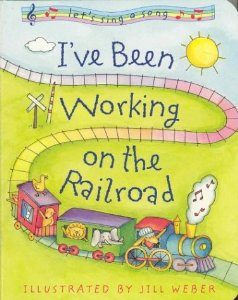 i've been working on the railroad jill weber