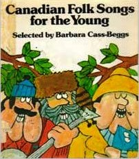 canadian folk songs for the young Cass-Beggs